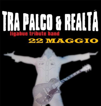 TRA PALCO E REALTA' LIGABUE TRIBUTE BAND!