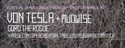 FESTIVAL ELETTRONICO: VON TESLA + MUDWISE + Gord The Rogue + 4 Prese con coperchio ribaltabile a chiusura automatica @CAS'AUPA