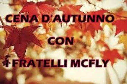 CENA D'AUTUNNO con i FRATELLI MCFLY!