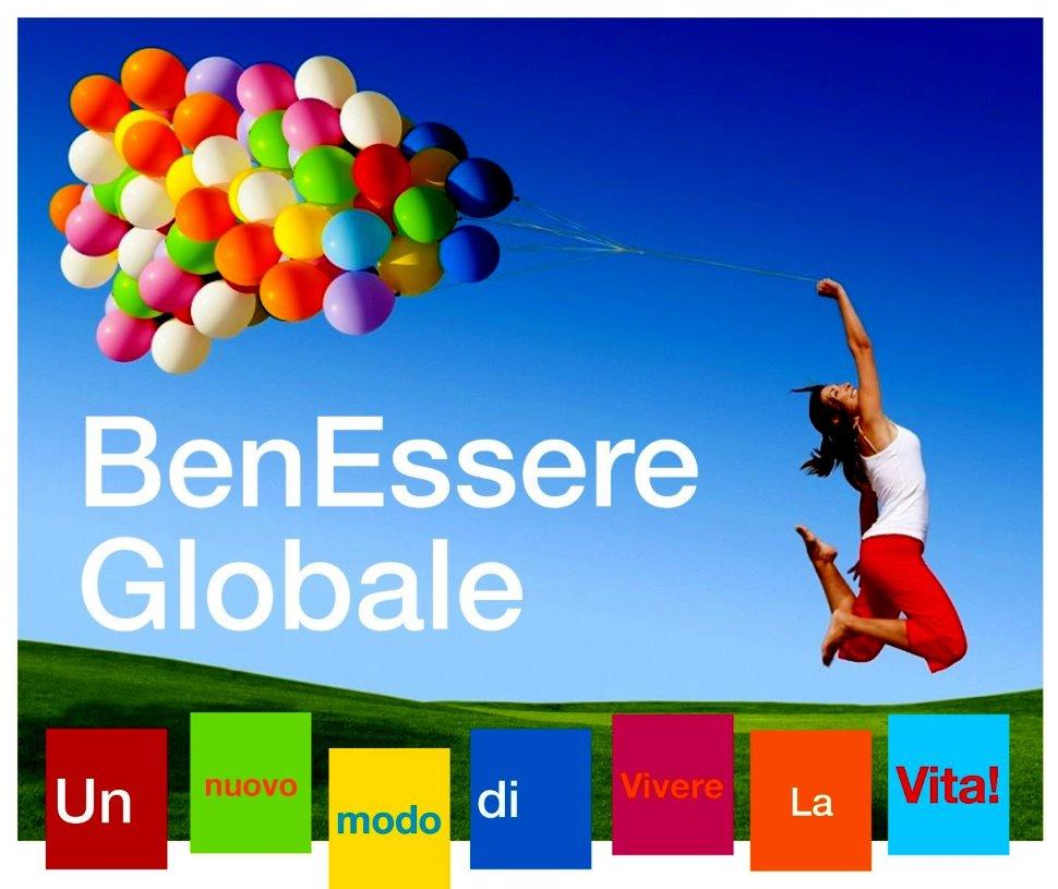 BEN-ESSERE GLOBALE - UN NUOVO MODO DI VIVERE LA VITA!