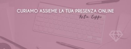 Katia Coppo - Curiamo assieme la tua presenza online  - Udine