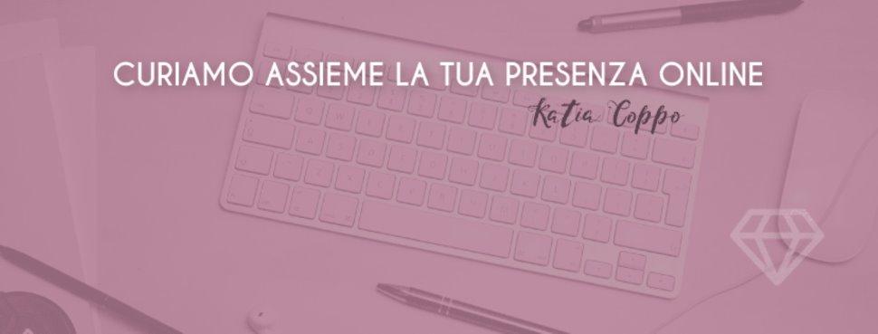 Katia Coppo - Curiamo assieme la tua presenza online