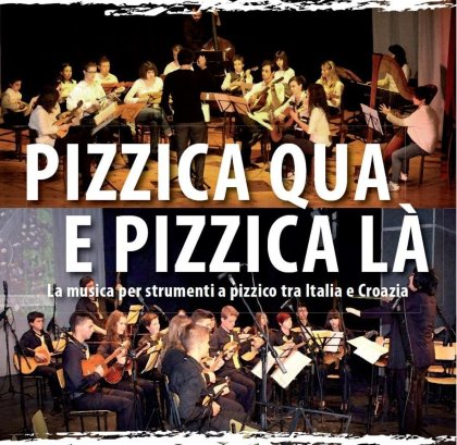 """""""PIZZICA QUA e PIZZICA LA"""" la musica per strumenti a pizzico tra Italia e Croazia"""