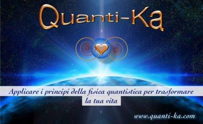 CORSO BASE DI QUANTI-KA Entrare in contatto con il campo delle infinite possibilità coerenti per la nostra vita